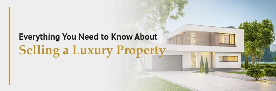 Everything-You-Need-To-Know-About-Selling-A-Luxury-Property