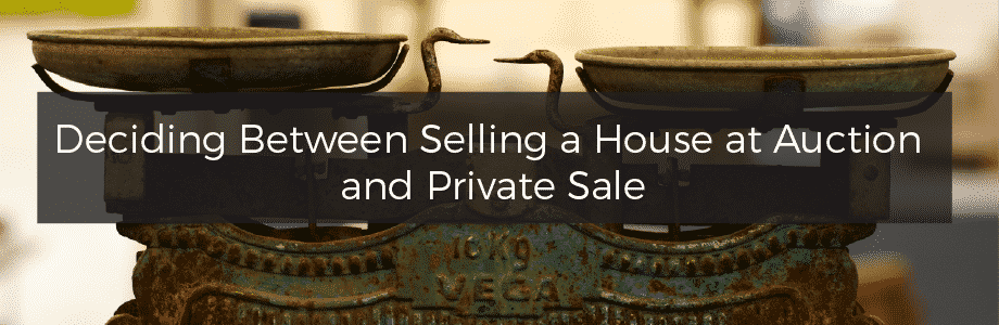 Deciding Between Selling a House at Auction and Private Sale